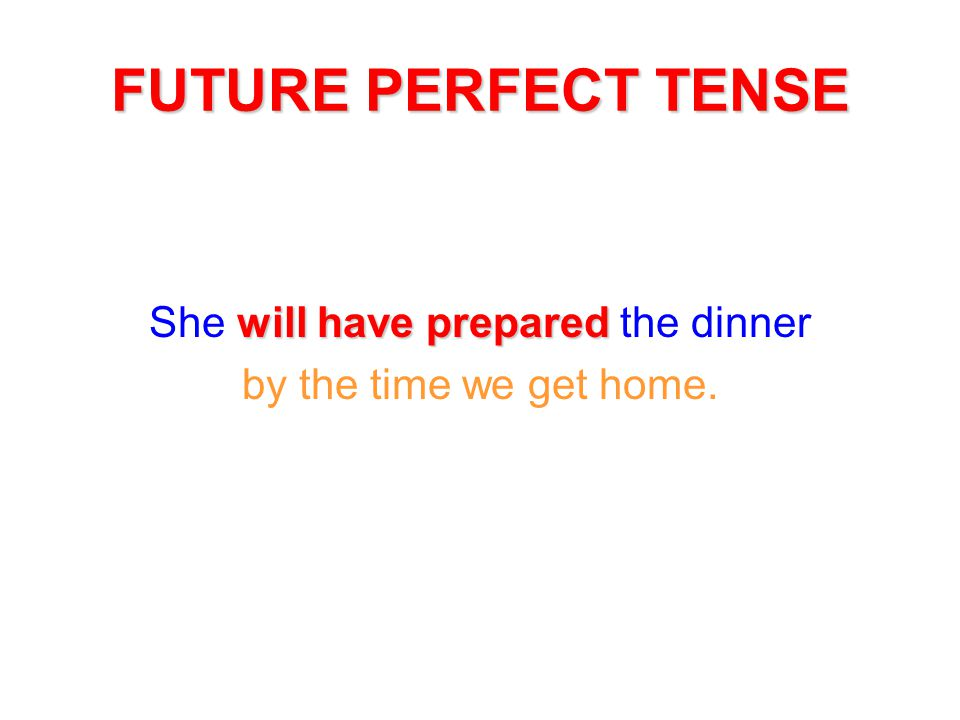 She will have prepared the dinner
