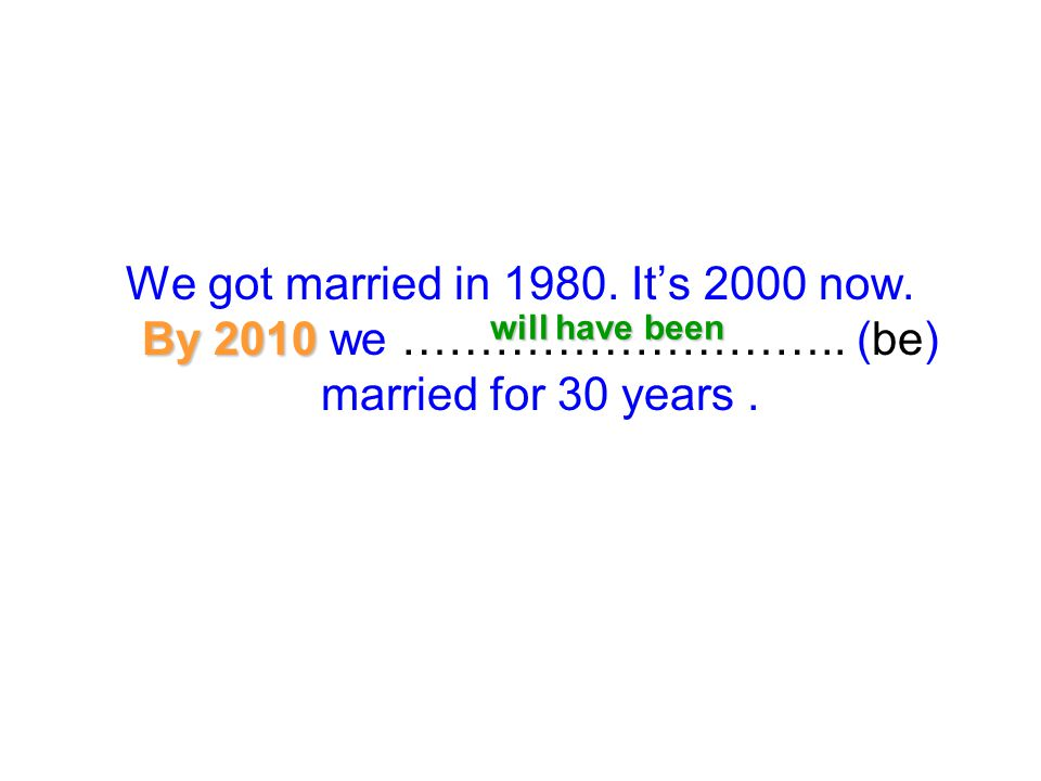 We got married in It's 2000 now. By 2010 we ………………………