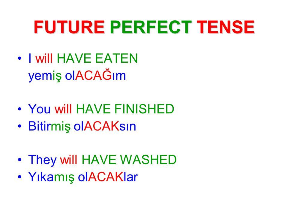 FUTURE PERFECT TENSE I will HAVE EATEN yemiş olACAĞım