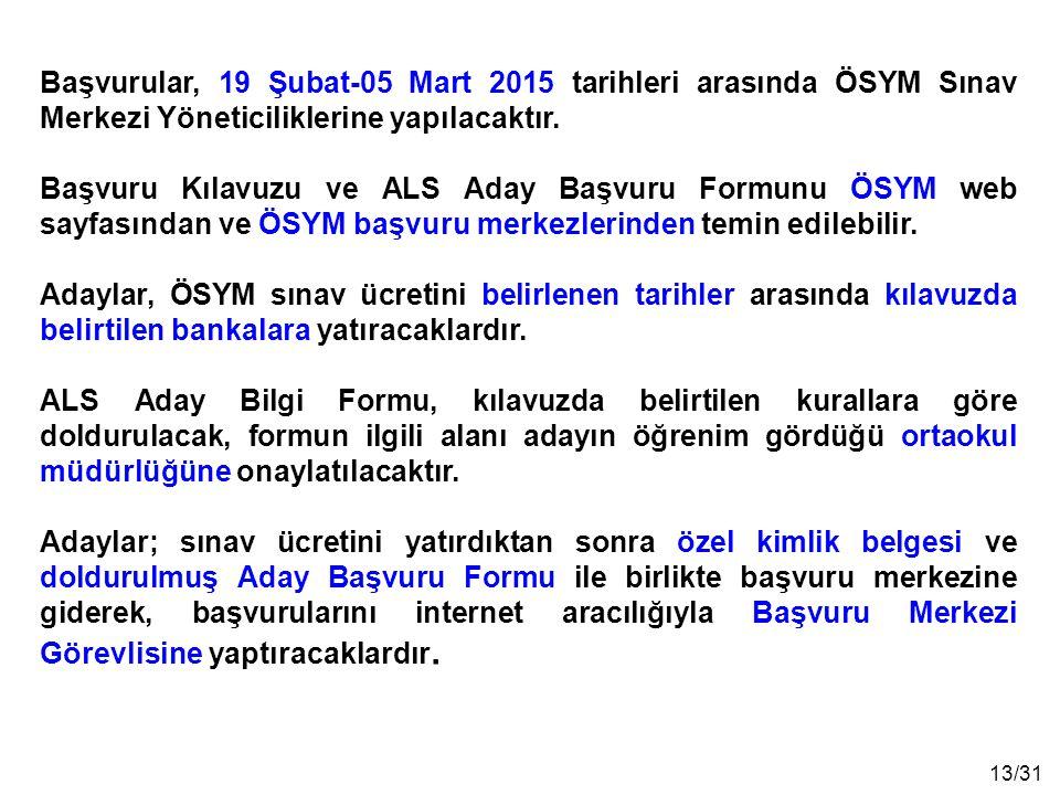 Başvurular, 19 Şubat-05 Mart 2015 tarihleri arasında ÖSYM Sınav Merkezi Yöneticiliklerine yapılacaktır.