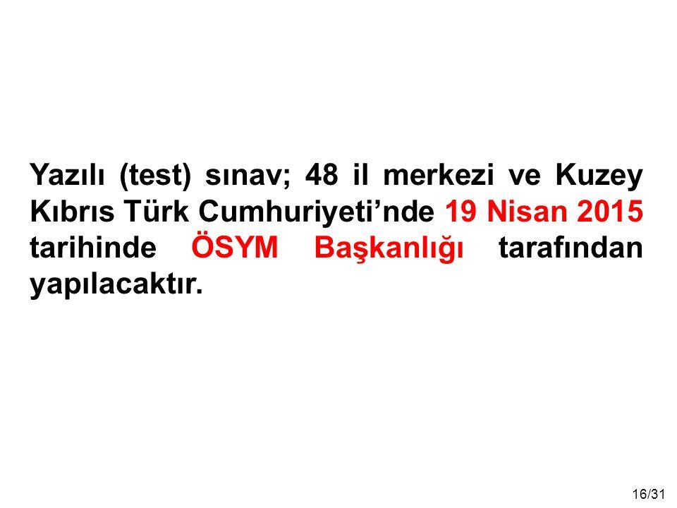 Yazılı (test) sınav; 48 il merkezi ve Kuzey Kıbrıs Türk Cumhuriyeti'nde 19 Nisan 2015 tarihinde ÖSYM Başkanlığı tarafından yapılacaktır.