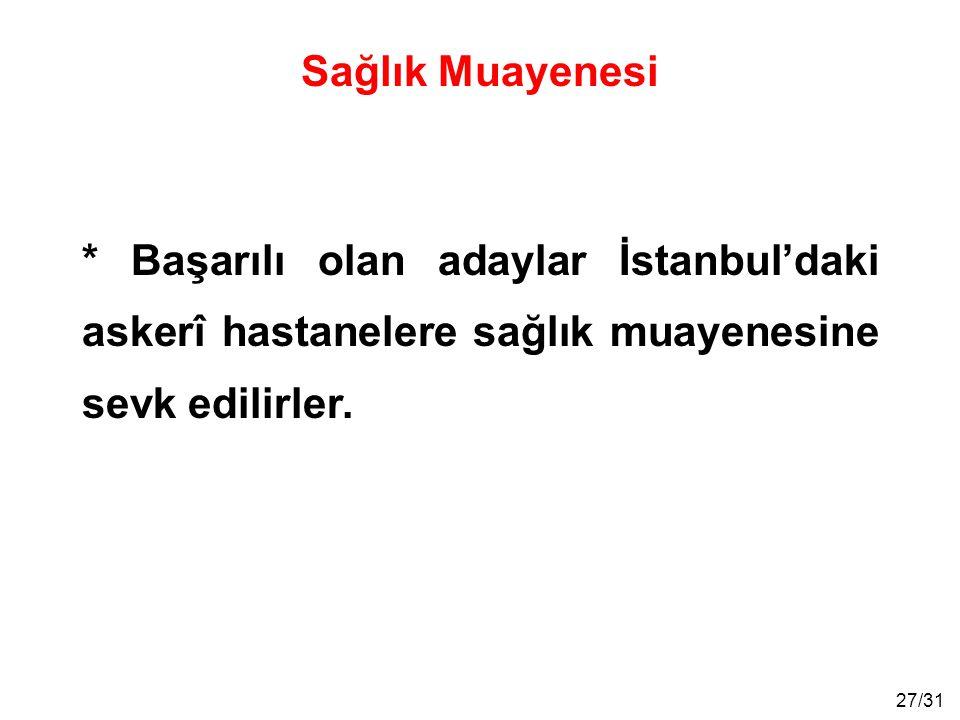 Sağlık Muayenesi * Başarılı olan adaylar İstanbul'daki askerî hastanelere sağlık muayenesine sevk edilirler.