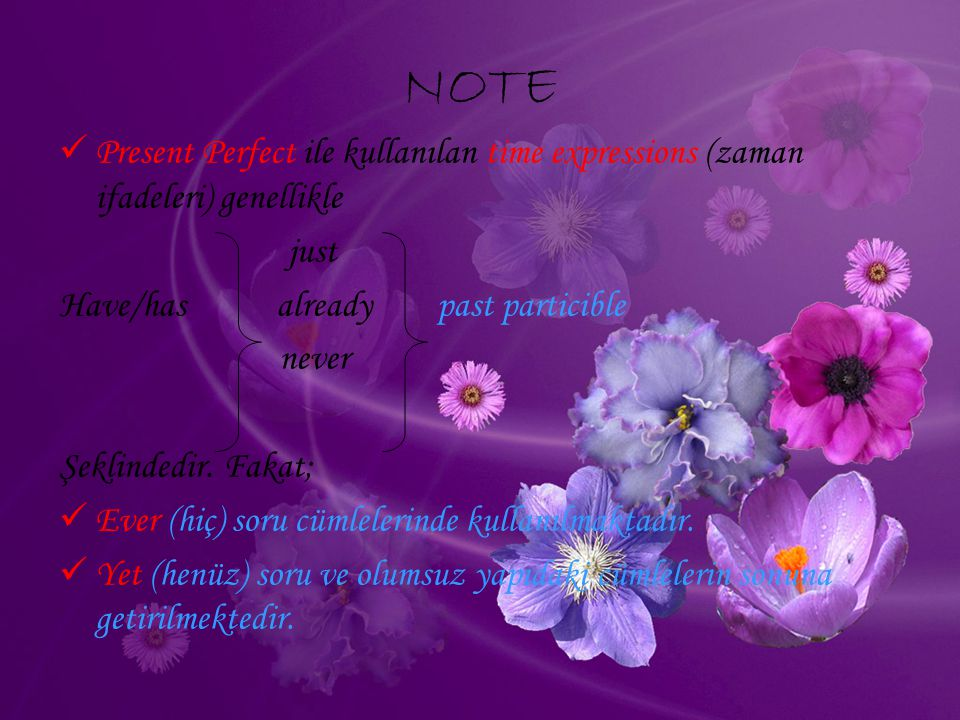 NOTE Present Perfect ile kullanılan time expressions (zaman ifadeleri) genellikle. just. Have/has already past particible.