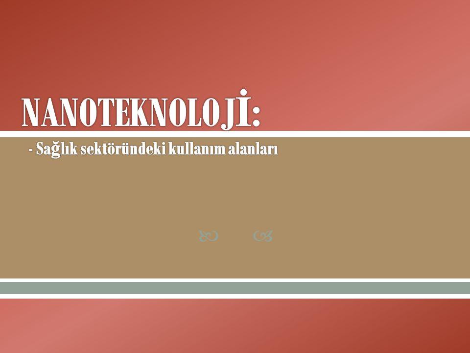 NANOTEKNOLOJİ: - Sağlık sektöründeki kullanım alanları