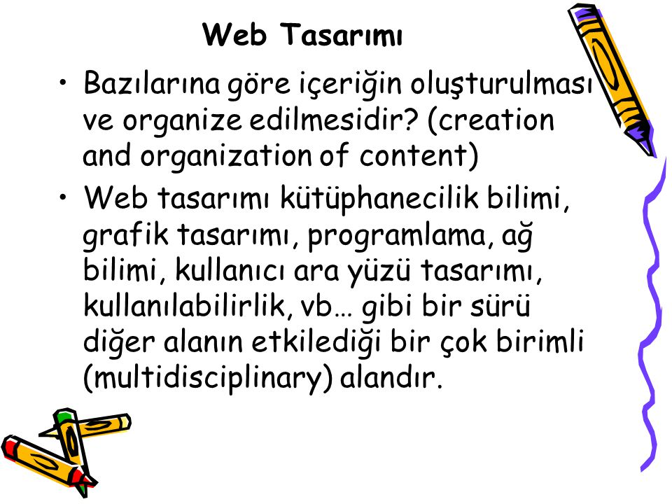 Web Tasarımı Bazılarına göre içeriğin oluşturulması ve organize edilmesidir (creation and organization of content)