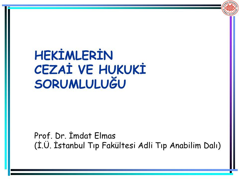 HEKİMLERİN CEZAİ VE HUKUKİ SORUMLULUĞU Prof. Dr. İmdat Elmas (İ. Ü