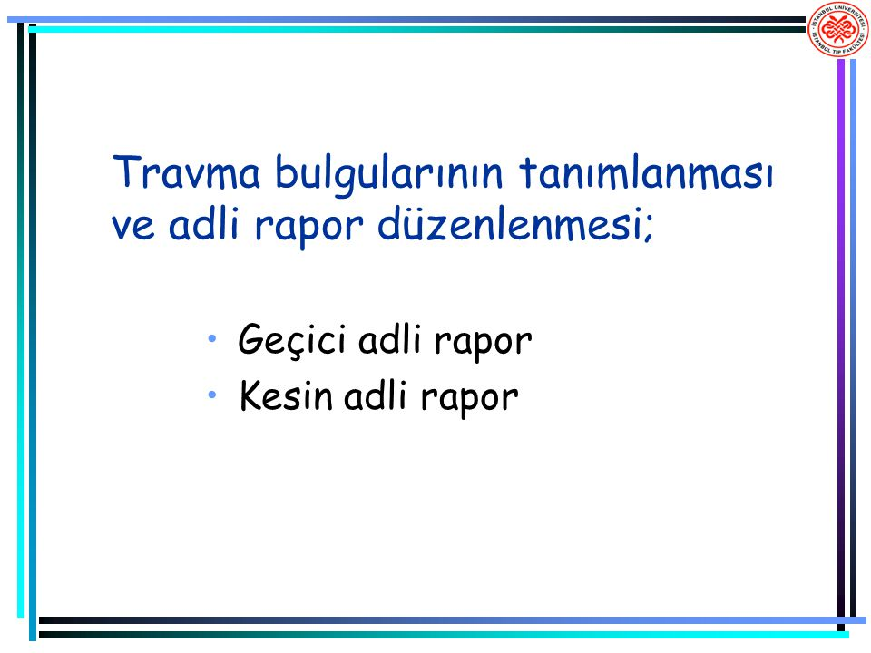 Travma bulgularının tanımlanması ve adli rapor düzenlenmesi;