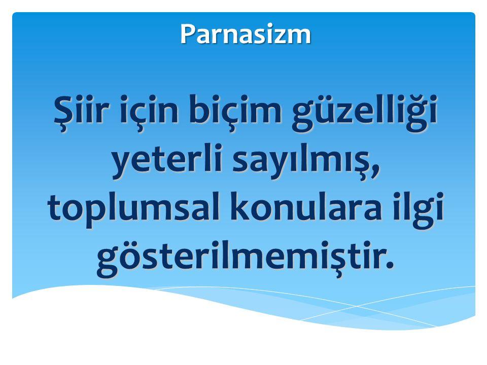 Parnasizm Şiir için biçim güzelliği yeterli sayılmış, toplumsal konulara ilgi gösterilmemiştir.