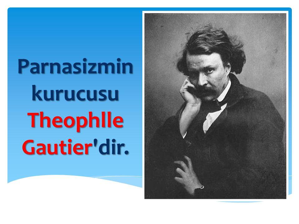 Parnasizmin kurucusu Theophlle Gautier dir.
