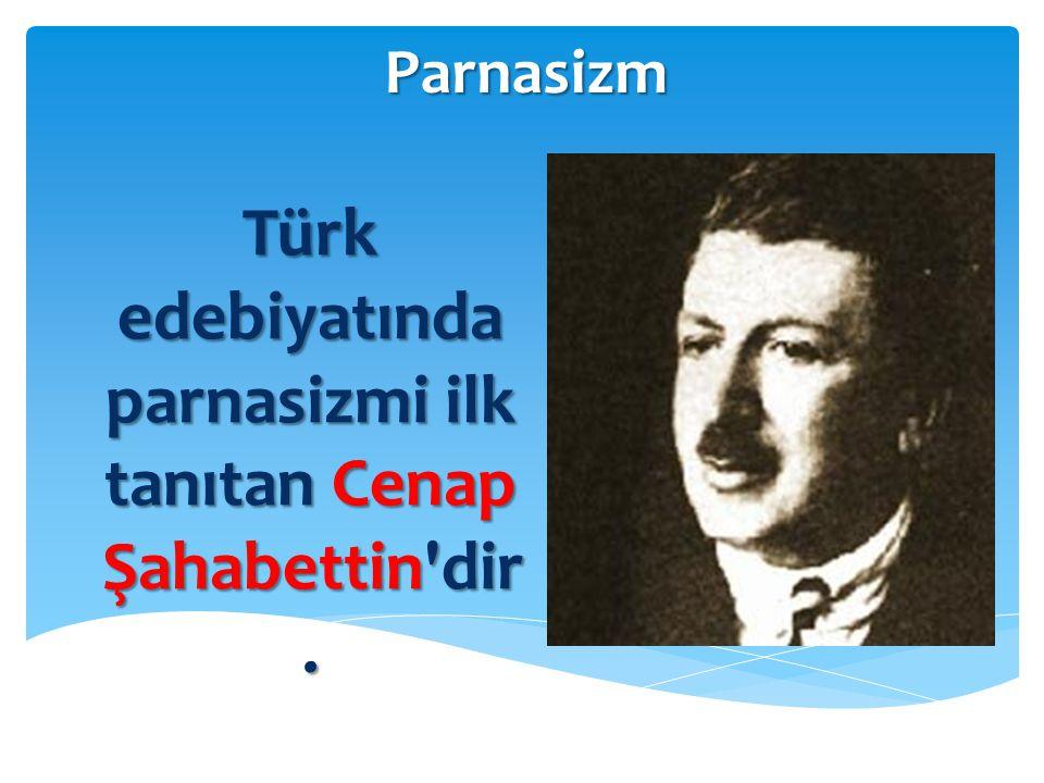 Türk edebiyatında parnasizmi ilk tanıtan Cenap Şahabettin dir.