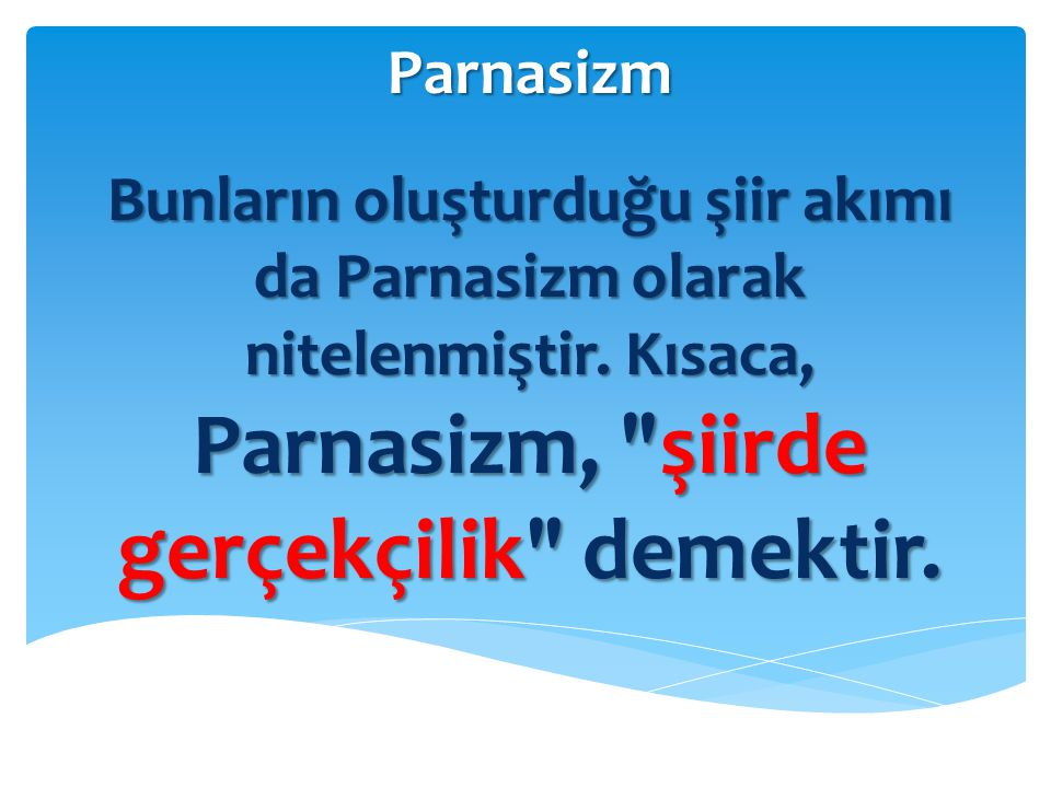 Parnasizm Bunların oluşturduğu şiir akımı da Parnasizm olarak nitelenmiştir.