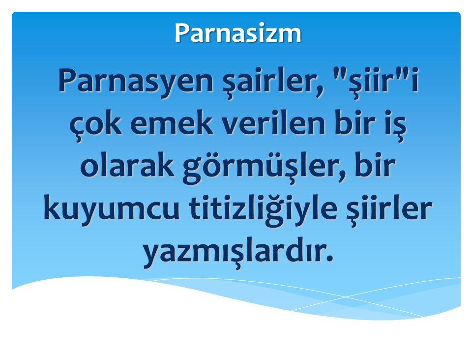 Parnasizm Parnasyen şairler, şiir i çok emek verilen bir iş olarak görmüşler, bir kuyumcu titizliğiyle şiirler yazmışlardır.
