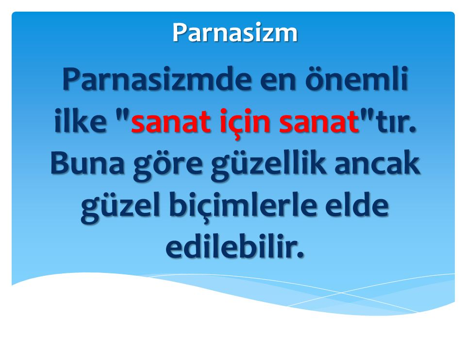 Parnasizm Parnasizmde en önemli ilke sanat için sanat tır.