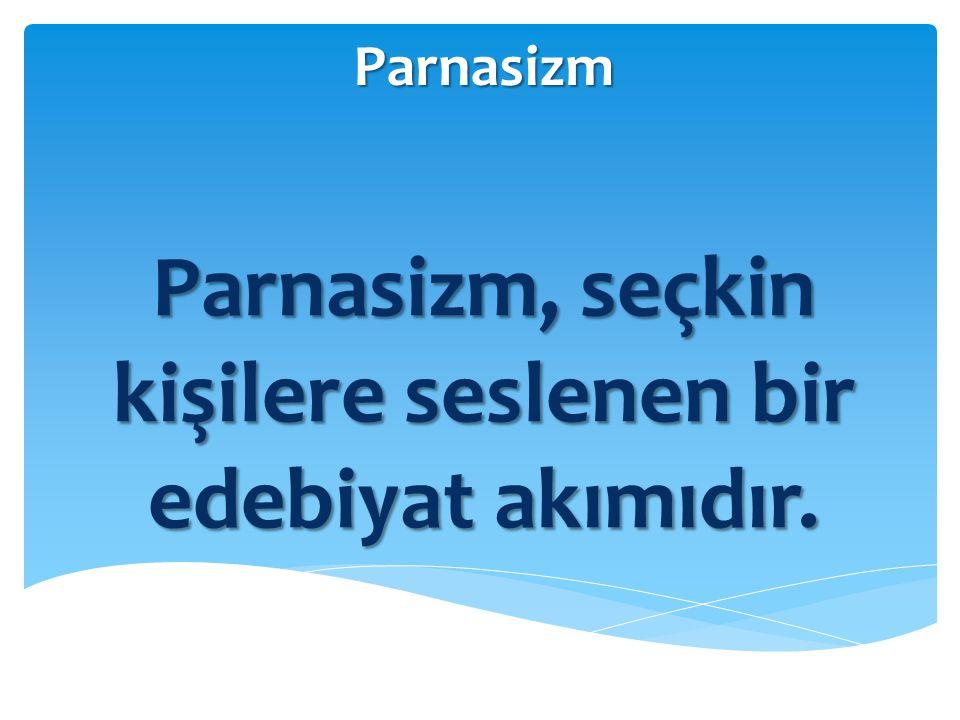 Parnasizm, seçkin kişilere seslenen bir edebiyat akımıdır.