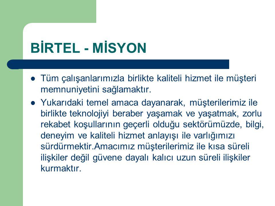 BİRTEL - MİSYON Tüm çalışanlarımızla birlikte kaliteli hizmet ile müşteri memnuniyetini sağlamaktır.