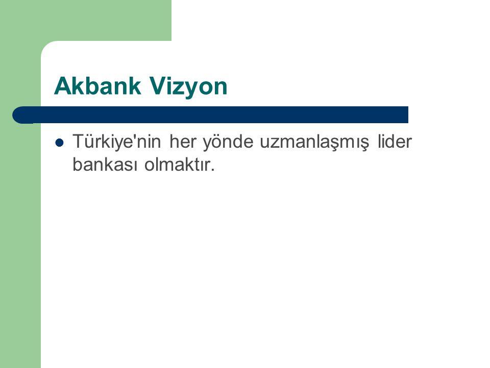 Akbank Vizyon Türkiye nin her yönde uzmanlaşmış lider bankası olmaktır.