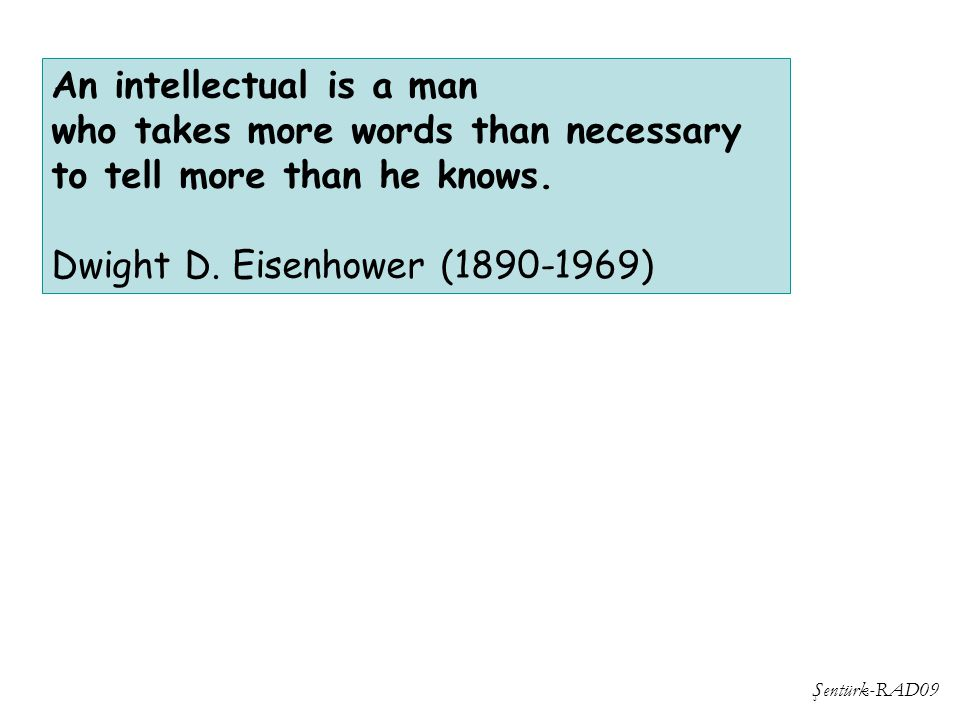 An intellectual is a man who takes more words than necessary