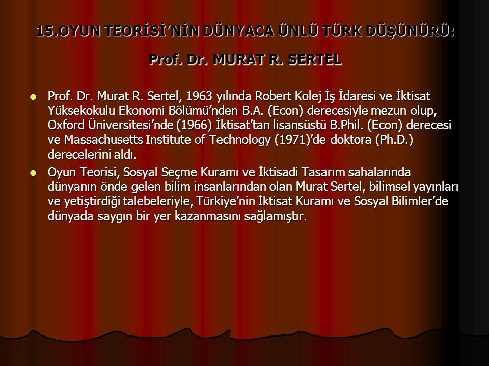 15. OYUN TEORİSİ'NİN DÜNYACA ÜNLÜ TÜRK DÜŞÜNÜRÜ: Prof. Dr. MURAT R