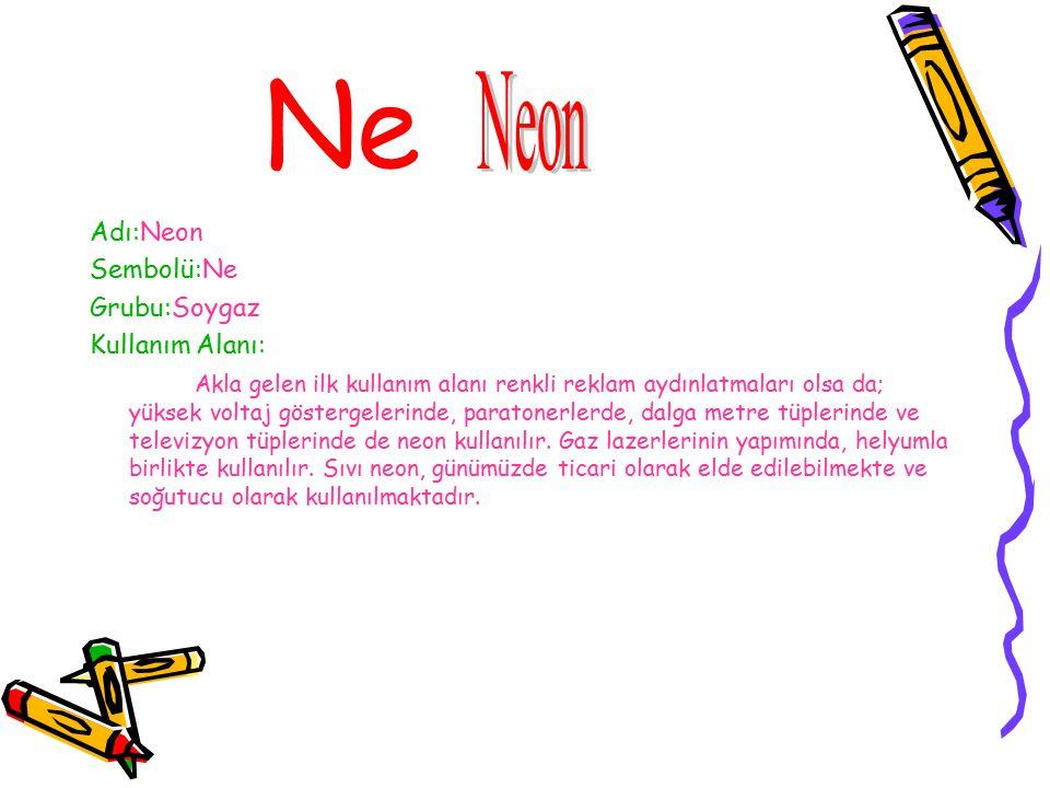Ne Neon Adı:Neon Sembolü:Ne Grubu:Soygaz Kullanım Alanı: