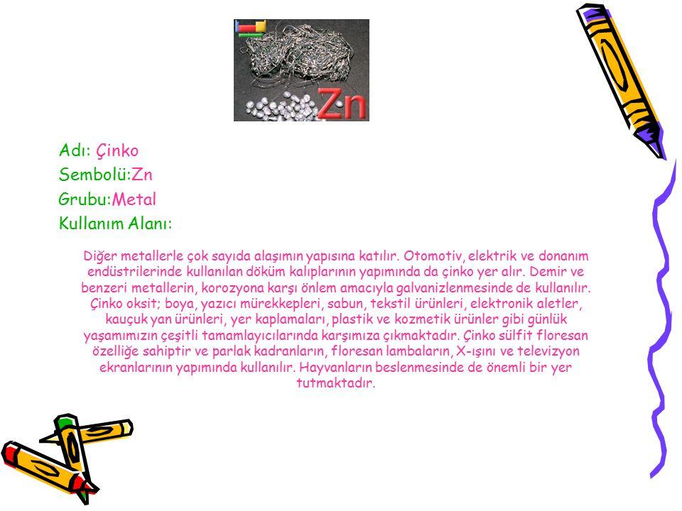 Adı: Çinko Sembolü:Zn Grubu:Metal Kullanım Alanı: