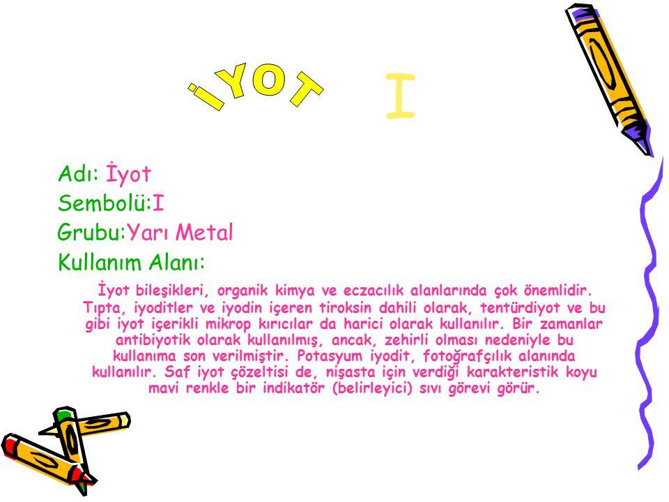 I İYOT Adı: İyot Sembolü:I Grubu:Yarı Metal Kullanım Alanı:
