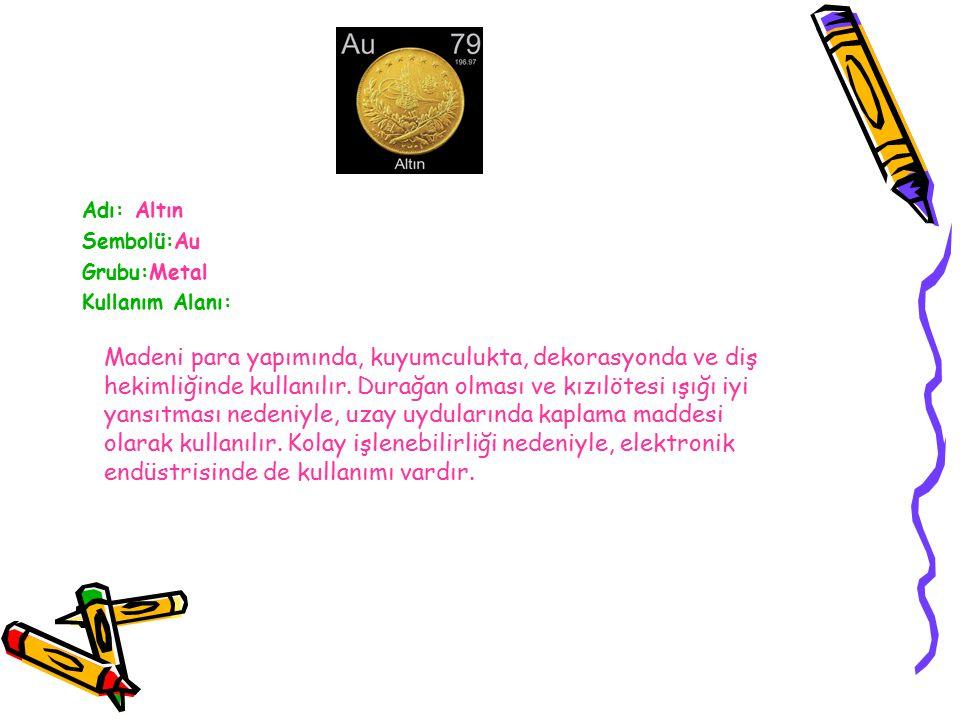 Adı: Altın Sembolü:Au. Grubu:Metal. Kullanım Alanı: