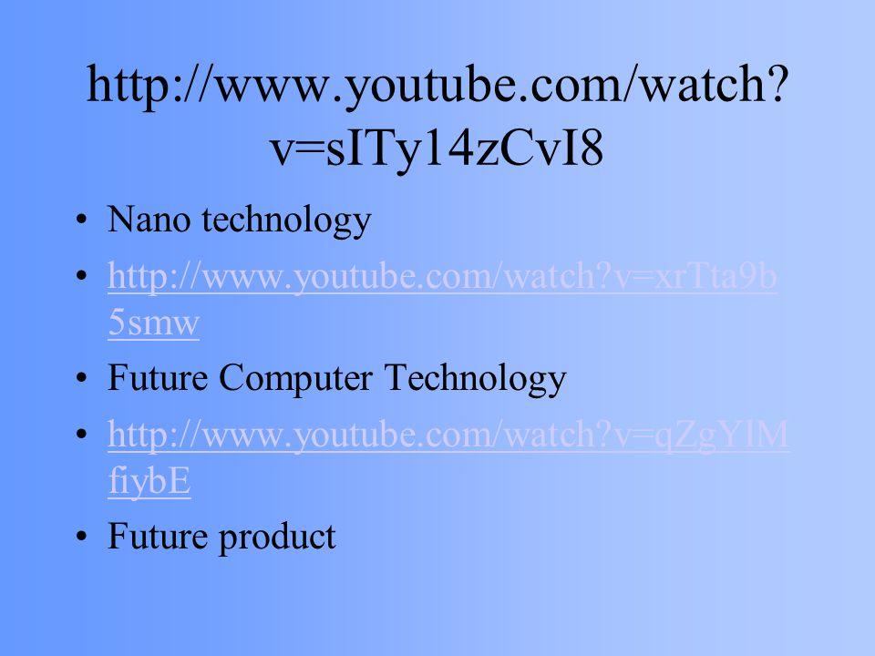 http://www.youtube.com/watch v=sITy14zCvI8 Nano technology