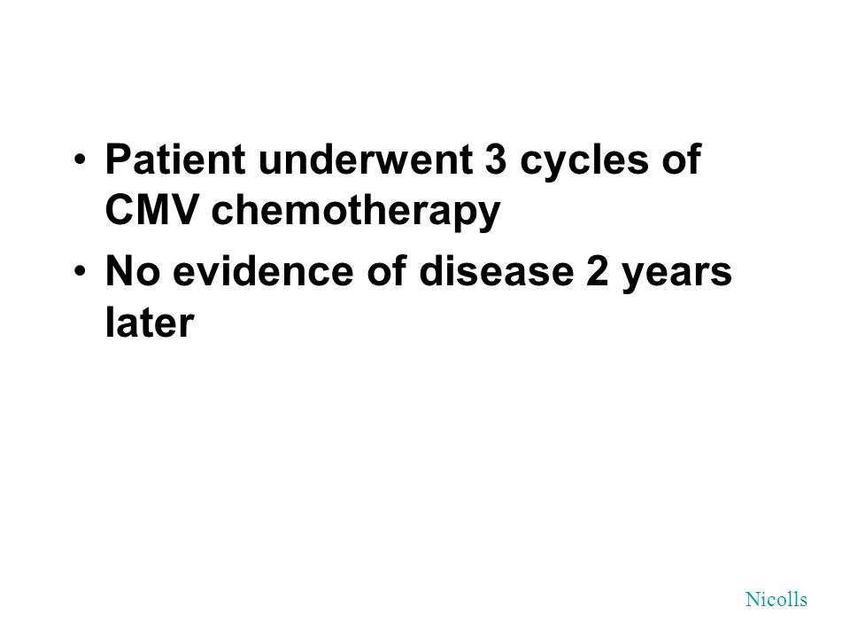 Patient underwent 3 cycles of CMV chemotherapy