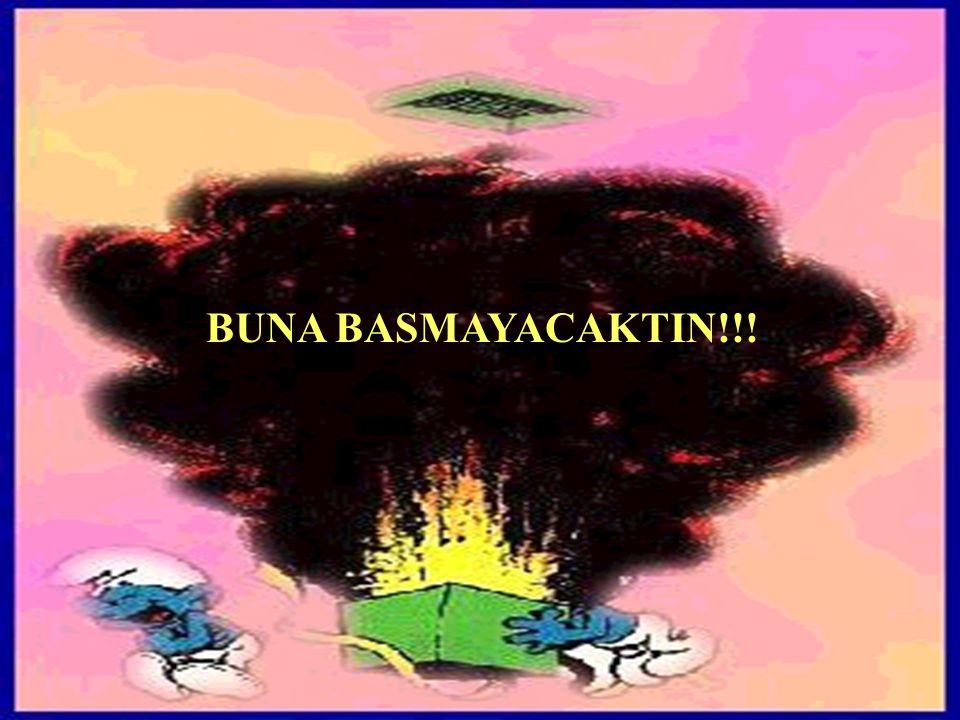 BUNA BASMAYACAKTIN!!!