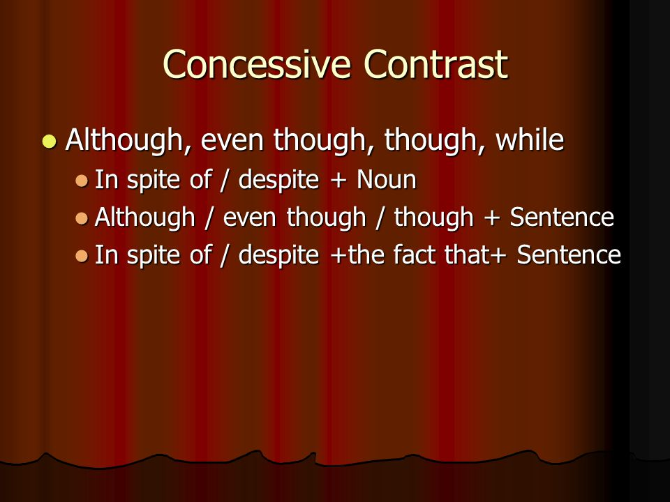 Concessive Contrast Although, even though, though, while
