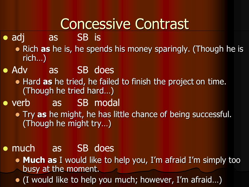 Concessive Contrast adj as SB is Adv as SB does verb as SB modal
