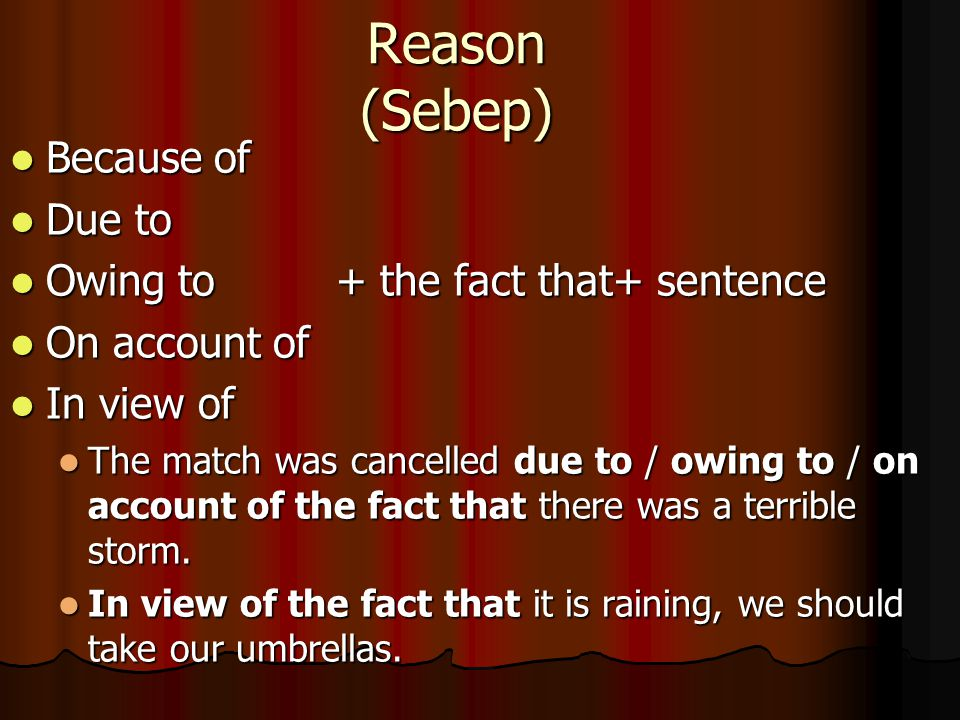 Reason (Sebep) Because of Due to Owing to + the fact that+ sentence
