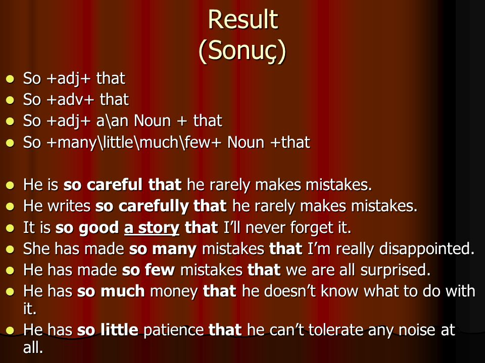 Result (Sonuç) So +adj+ that So +adv+ that So +adj+ a\an Noun + that