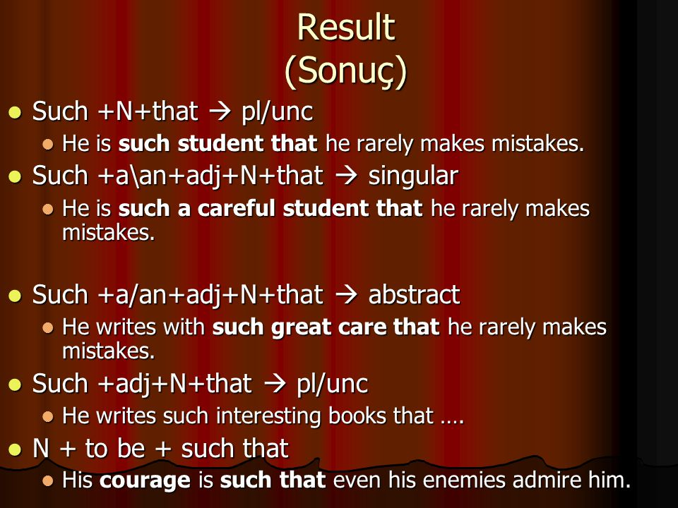 Result (Sonuç) Such +N+that  pl/unc Such +a\an+adj+N+that  singular