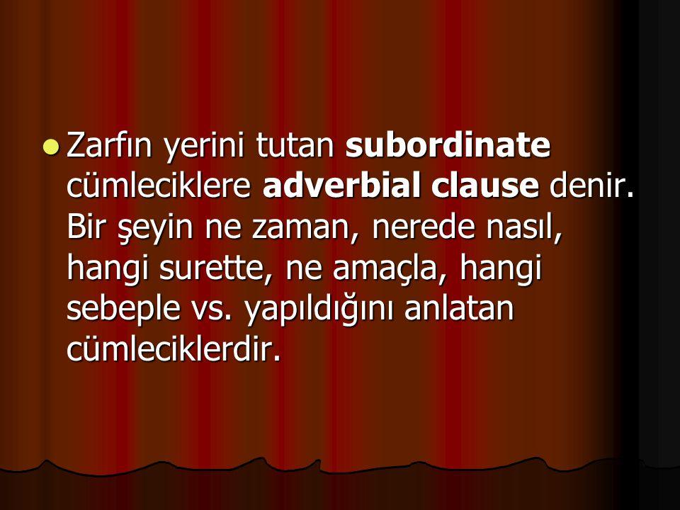 Zarfın yerini tutan subordinate cümleciklere adverbial clause denir