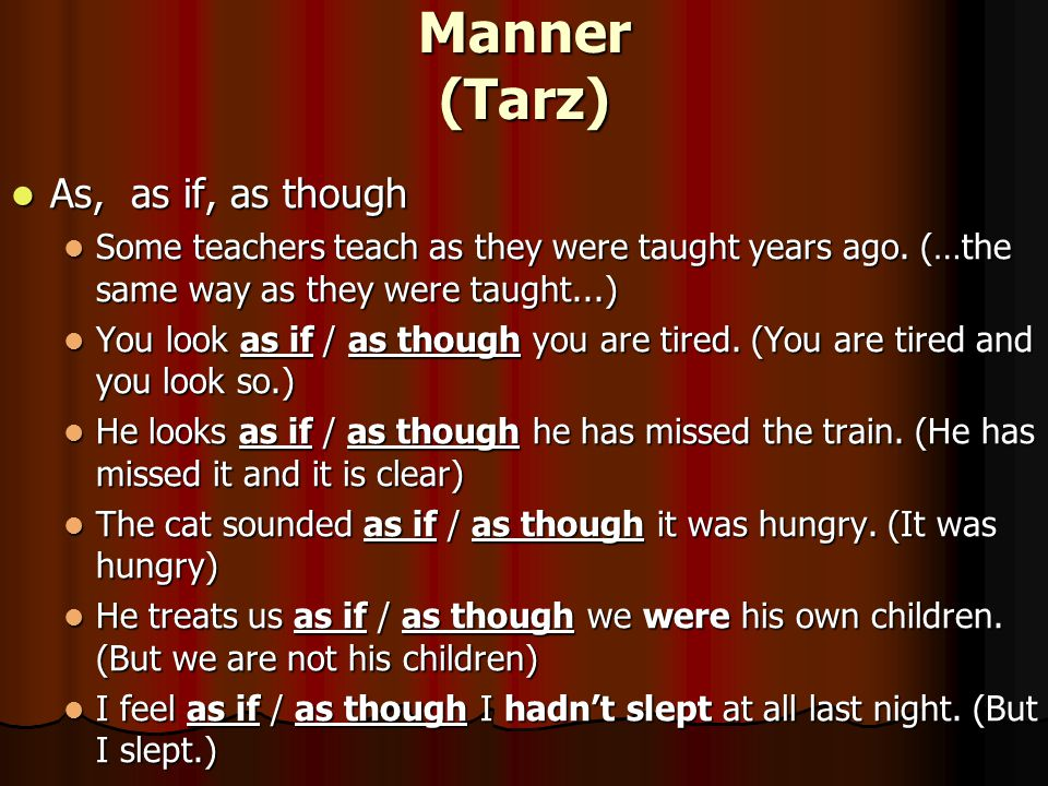 Manner (Tarz) As, as if, as though