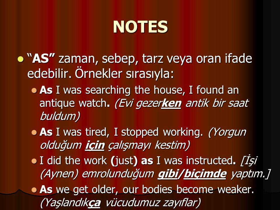 NOTES AS zaman, sebep, tarz veya oran ifade edebilir. Örnekler sırasıyla: