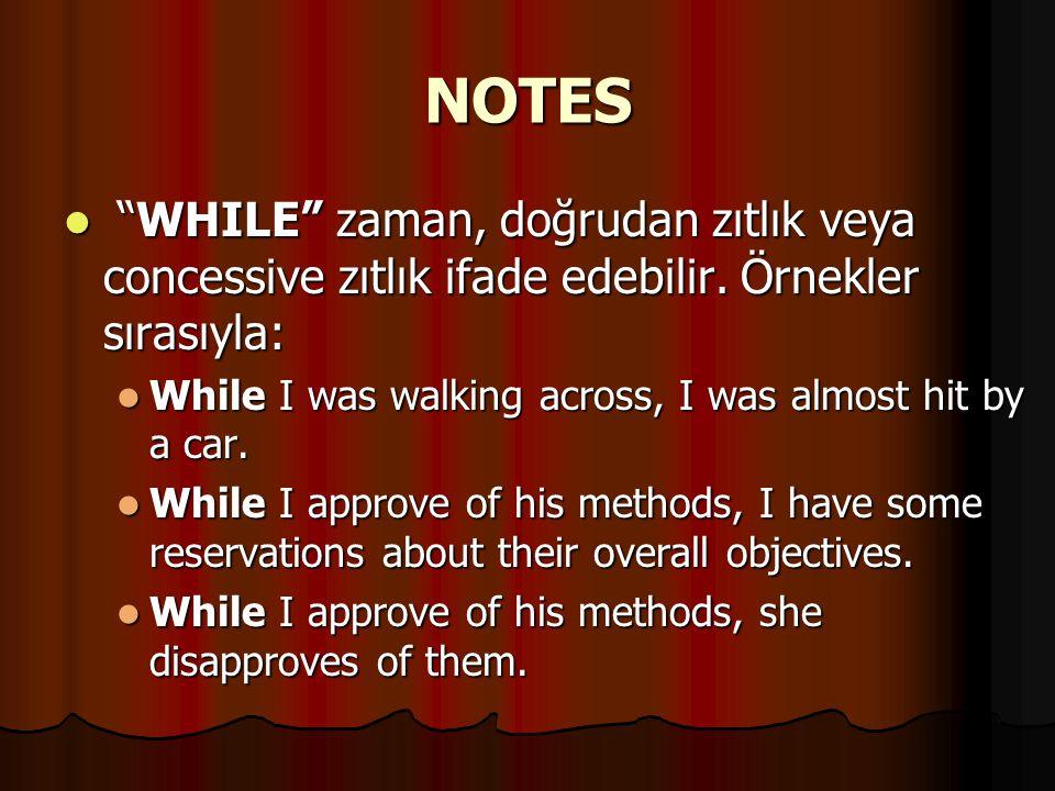NOTES WHILE zaman, doğrudan zıtlık veya concessive zıtlık ifade edebilir. Örnekler sırasıyla: