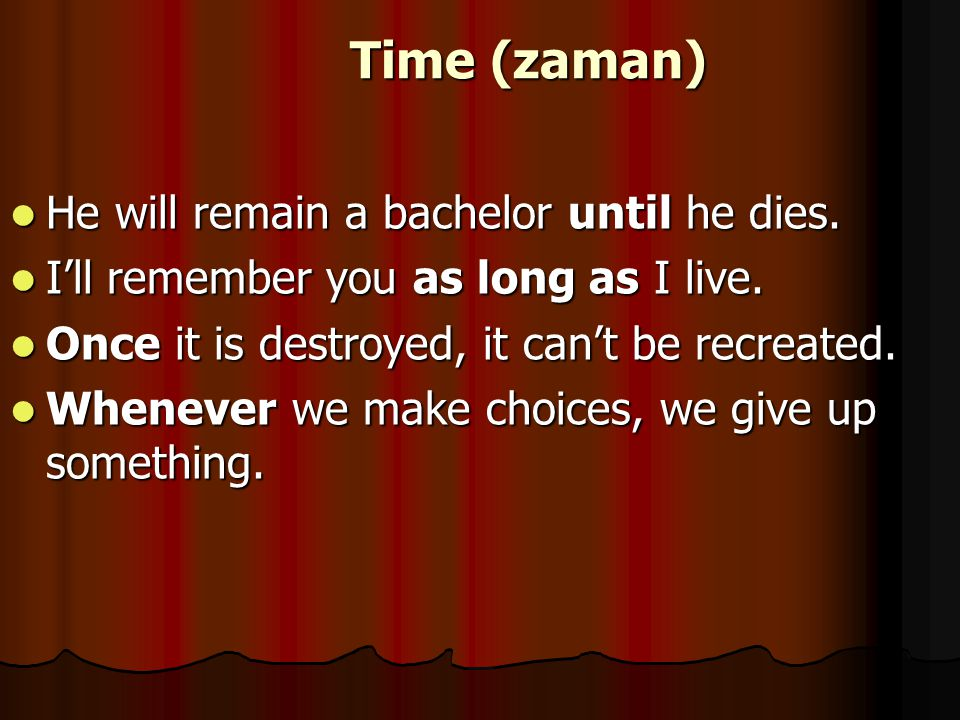 Time (zaman) He will remain a bachelor until he dies.