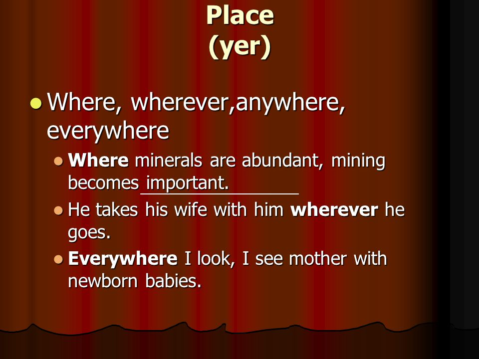 Place (yer) Where, wherever,anywhere, everywhere