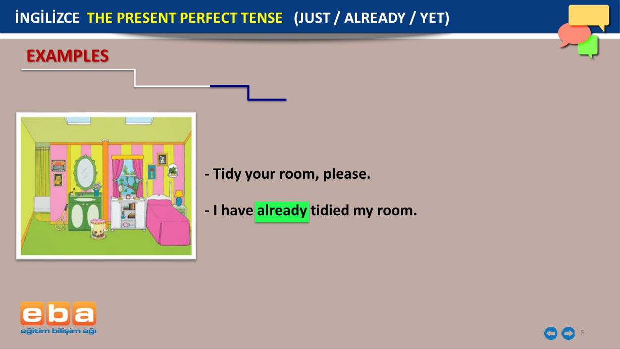 EXAMPLES İNGİLİZCE THE PRESENT PERFECT TENSE (JUST / ALREADY / YET)