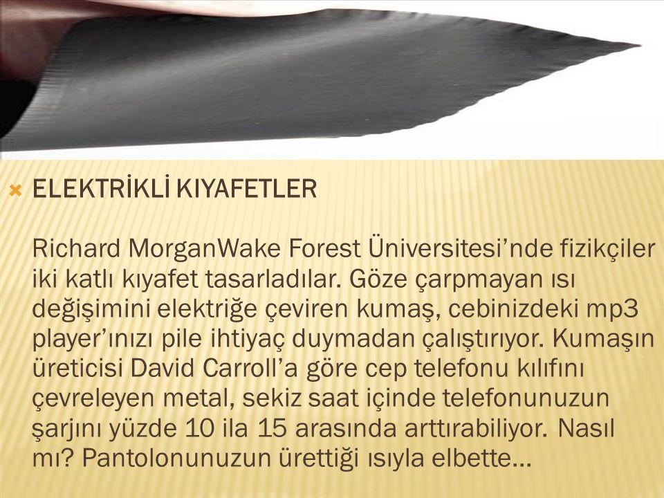 ELEKTRİKLİ KIYAFETLER Richard MorganWake Forest Üniversitesi'nde fizikçiler iki katlı kıyafet tasarladılar.