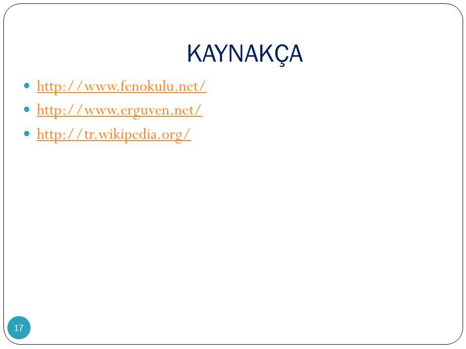 KAYNAKÇA http://www.fenokulu.net/ http://www.erguven.net/