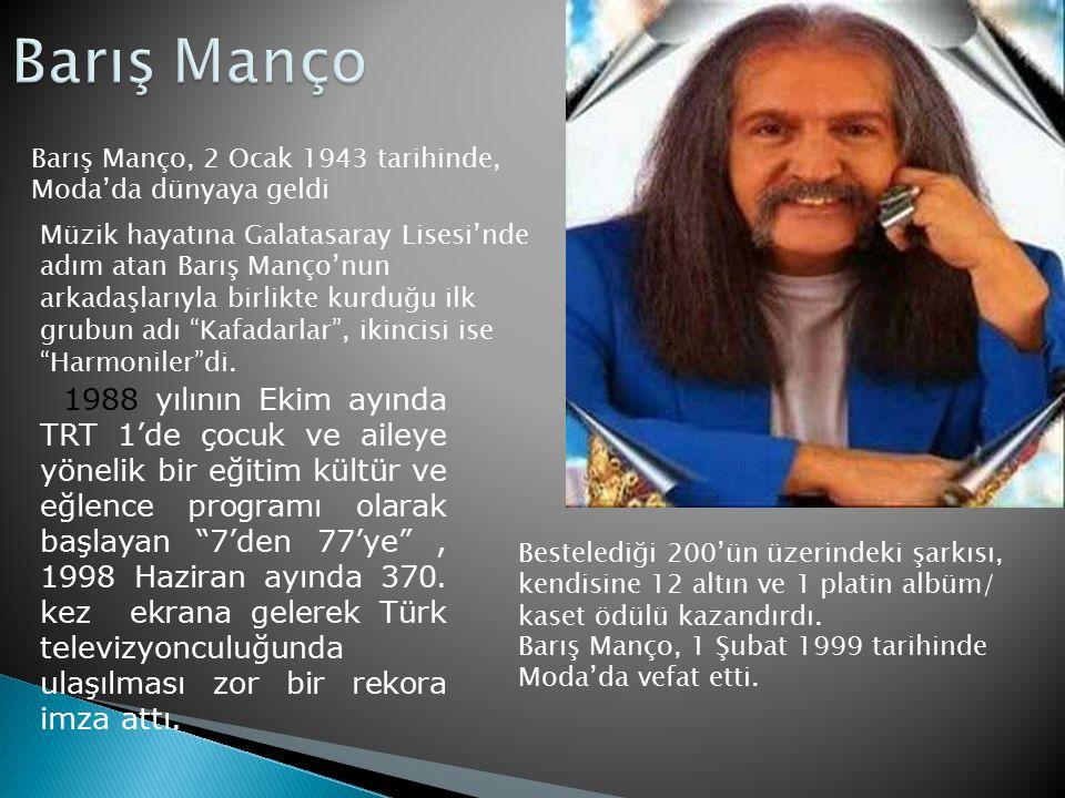 Barış Manço Barış Manço, 2 Ocak 1943 tarihinde, Moda'da dünyaya geldi.