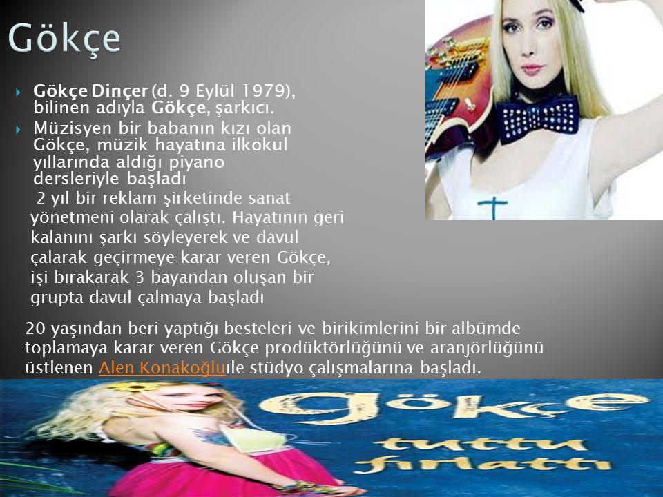 Gökçe Gökçe Dinçer (d. 9 Eylül 1979), bilinen adıyla Gökçe, şarkıcı.