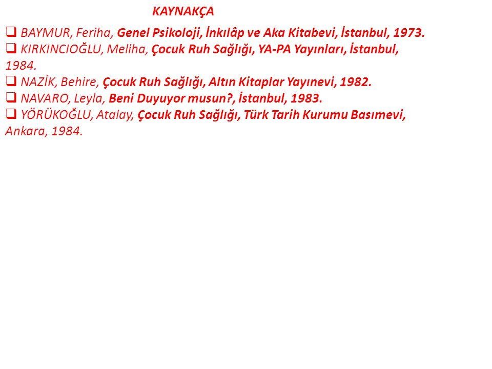 KAYNAKÇA BAYMUR, Feriha, Genel Psikoloji, İnkılâp ve Aka Kitabevi, İstanbul, 1973.