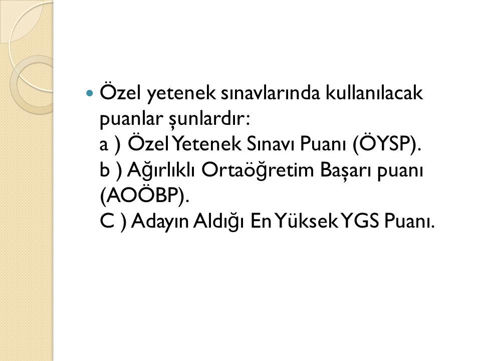 Özel yetenek sınavlarında kullanılacak puanlar şunlardır: a ) Özel Yetenek Sınavı Puanı (ÖYSP).