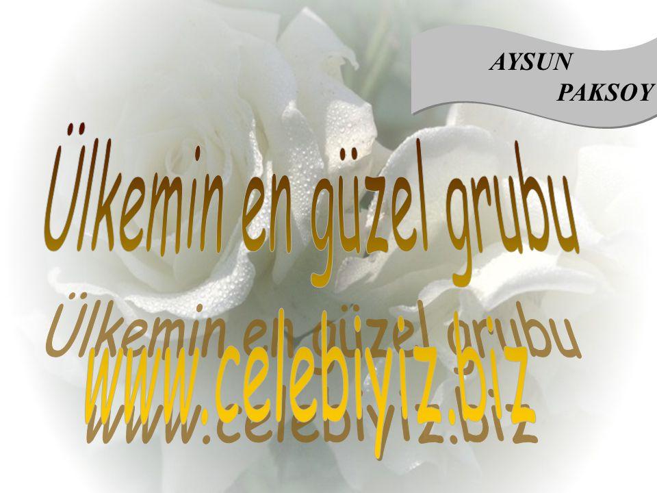 AYSUN PAKSOY Ülkemin en güzel grubu www.celebiyiz.biz
