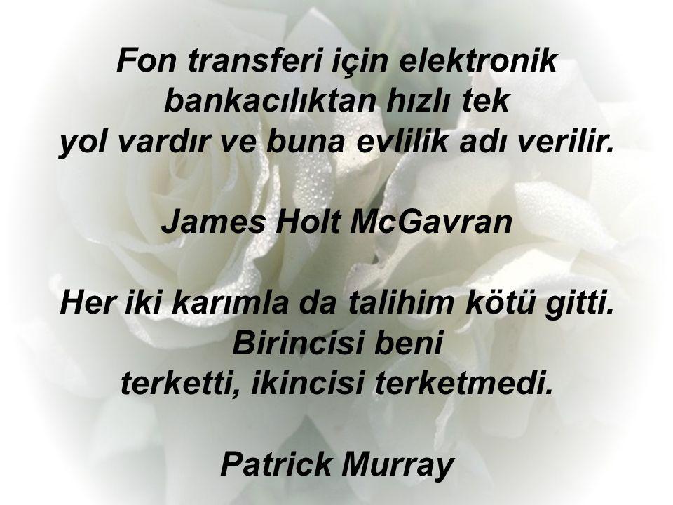 Fon transferi için elektronik bankacılıktan hızlı tek yol vardır ve buna evlilik adı verilir.