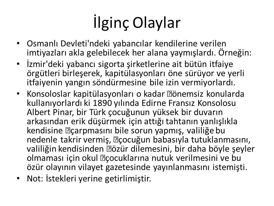İlginç Olaylar Osmanlı Devleti ndeki yabancılar kendilerine verilen imtiyazları akla gelebilecek her alana yaymışlardı. Örneğin: